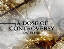 dateline: a dose of controversy